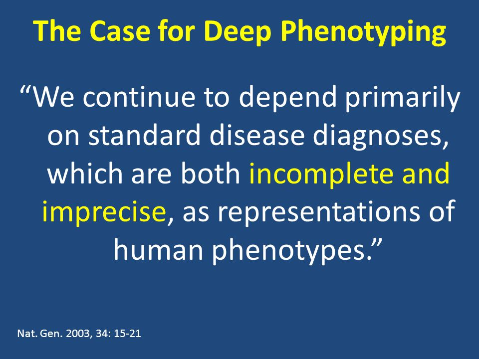 We continue to depend primarily on standard disease diagnoses, which are both incomplete and imprecise, as representations of human phenotypes. Nat.