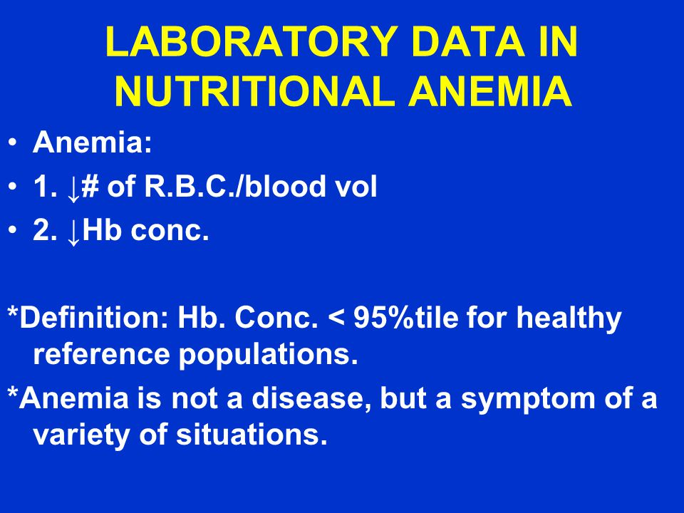 LABORATORY DATA IN NUTRITIONAL ANEMIA Anemia: 1.↓# of R.B.C./blood vol 2.