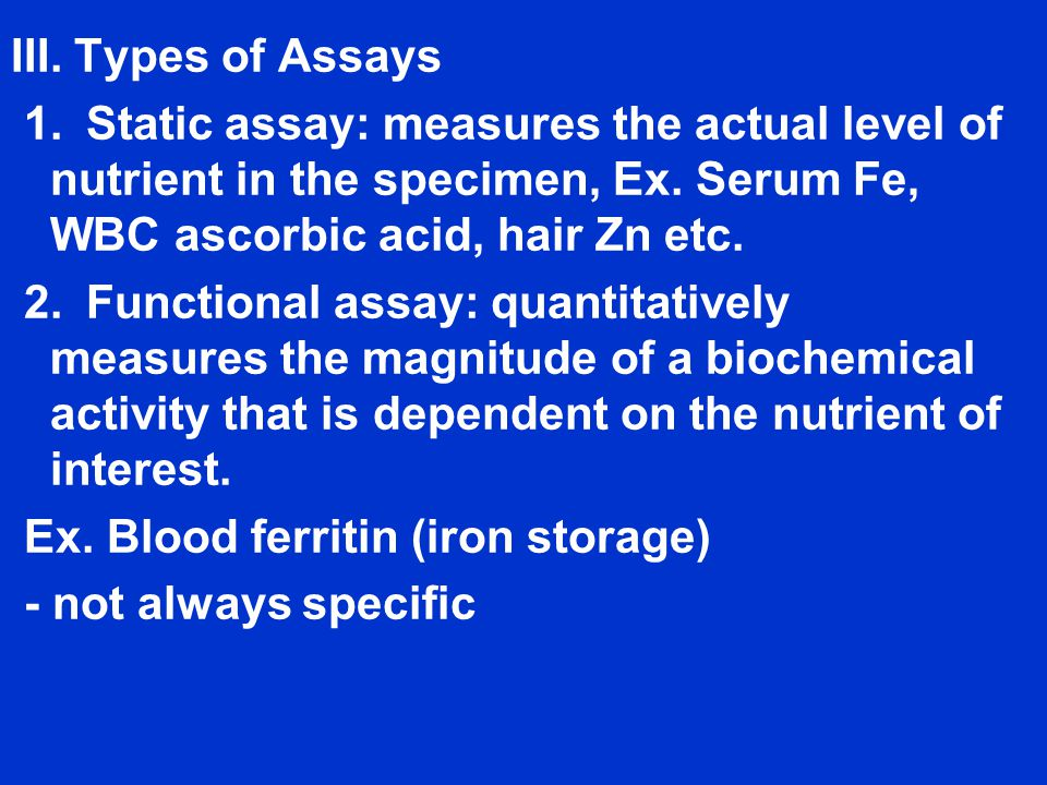 III.Types of Assays 1. Static assay: measures the actual level of nutrient in the specimen, Ex.