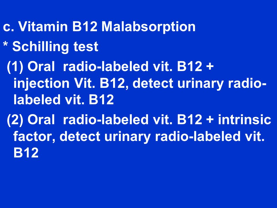 c. Vitamin B12 Malabsorption * Schilling test (1) Oral radio-labeled vit.