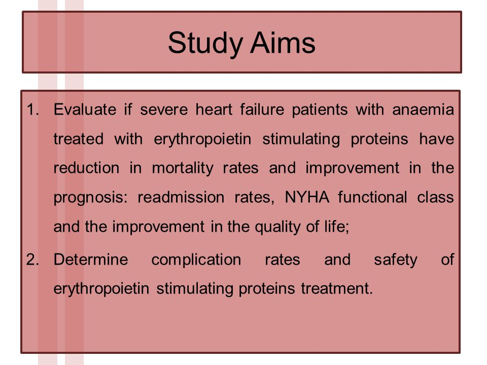 Study Aims 1.Evaluate if severe heart failure patients with anaemia treated with erythropoietin stimulating proteins have reduction in mortality rates and improvement in the prognosis: readmission rates, NYHA functional class and the improvement in the quality of life; 2.Determine complication rates and safety of erythropoietin stimulating proteins treatment.