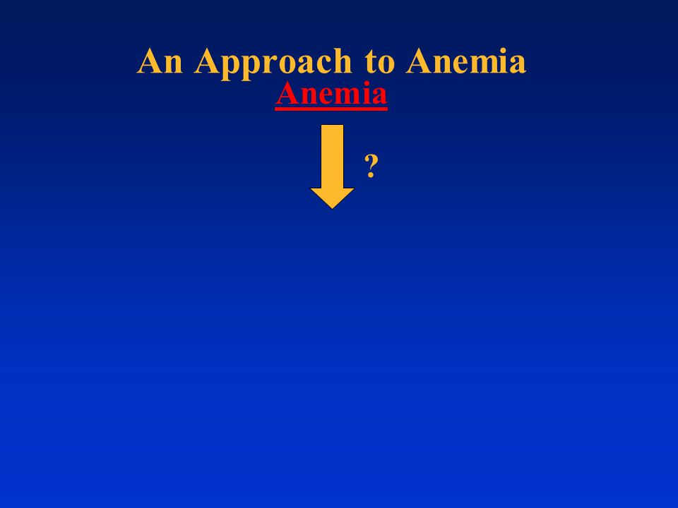 Anemia An Approach to Anemia ?