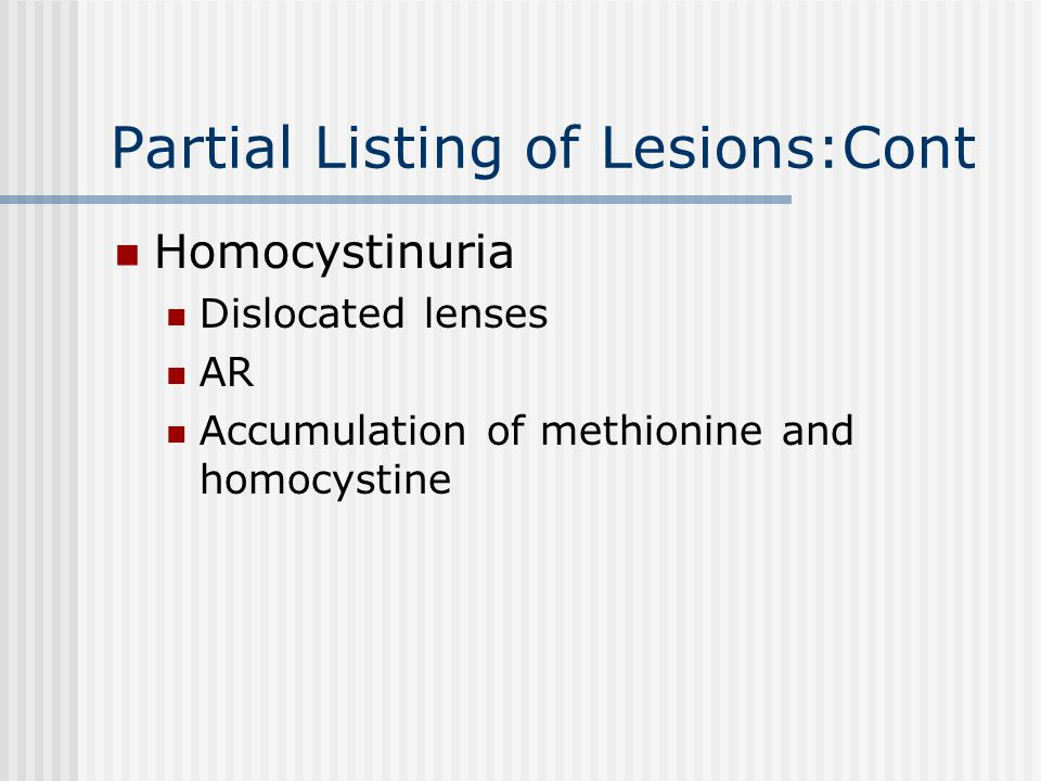 Partial Listing of Lesions:Cont Lesch-Nyhan Syndrome Uric Aciduria Self-mutilation Mental retardation Cerebral palsy Hypoxanthine-guanine phosphoribosyl transferase (HGPRT) XR