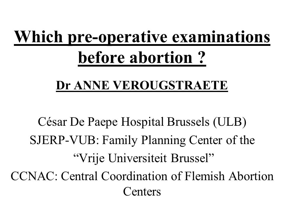Which pre-operative examinations before abortion .