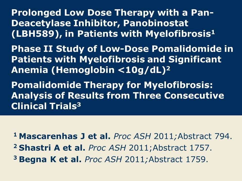 Prolonged Low Dose Therapy with a Pan- Deacetylase Inhibitor, Panobinostat (LBH589), in Patients with Myelofibrosis 1 Phase II Study of Low-Dose Pomal
