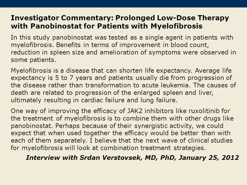 Investigator Commentary: Prolonged Low-Dose Therapy with Panobinostat for Patients with Myelofibrosis In this study panobinostat was tested as a singl