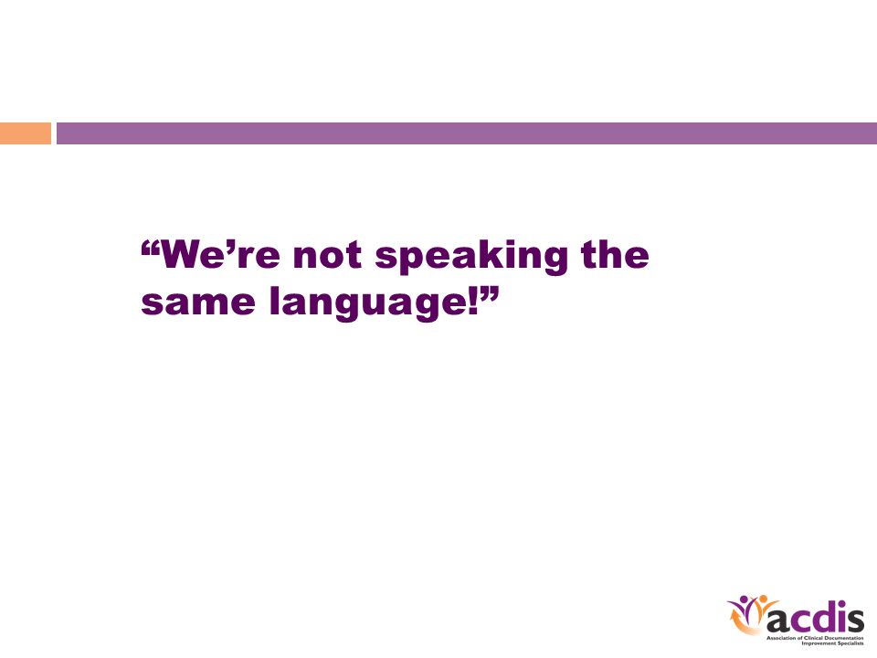 We're not speaking the same language!
