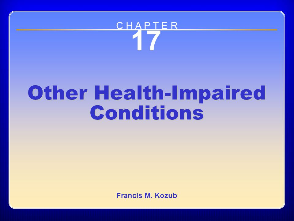 Chapter 17 Other Health-Impaired Conditions 17 Other Health-Impaired Conditions Francis M.