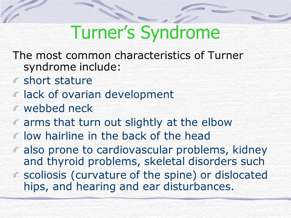Turner's Syndrome The most common characteristics of Turner syndrome include: short stature lack of ovarian development webbed neck arms that turn out