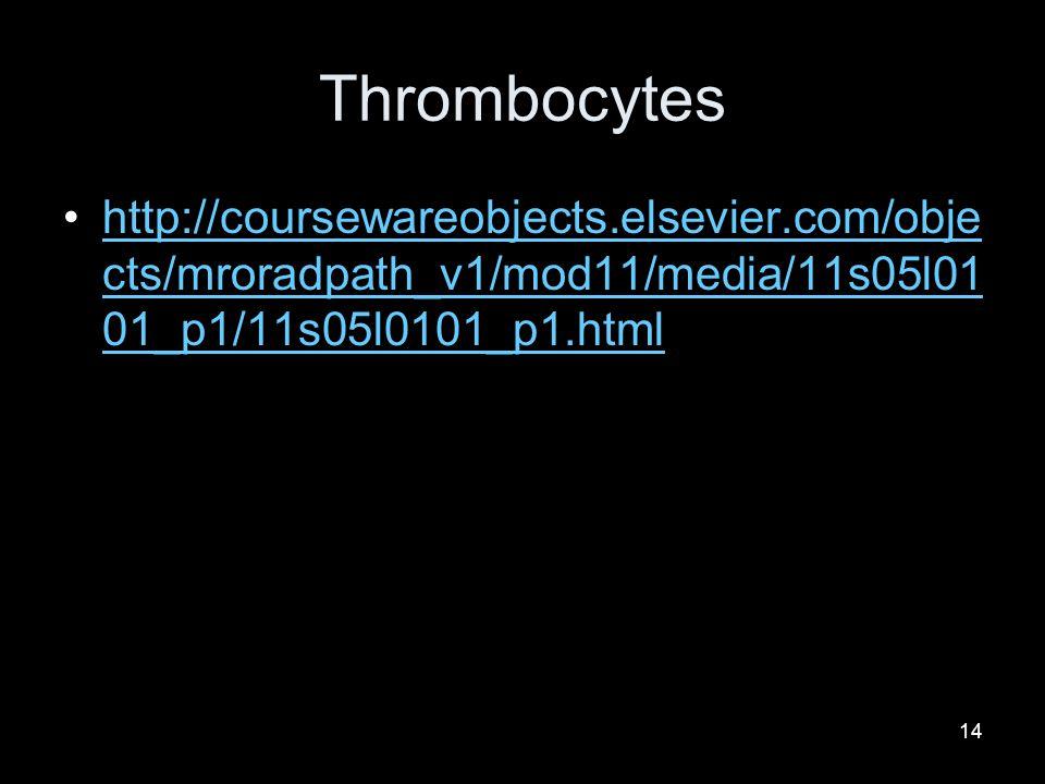 14 Thrombocytes http://coursewareobjects.elsevier.com/obje cts/mroradpath_v1/mod11/media/11s05l01 01_p1/11s05l0101_p1.htmlhttp://coursewareobjects.els