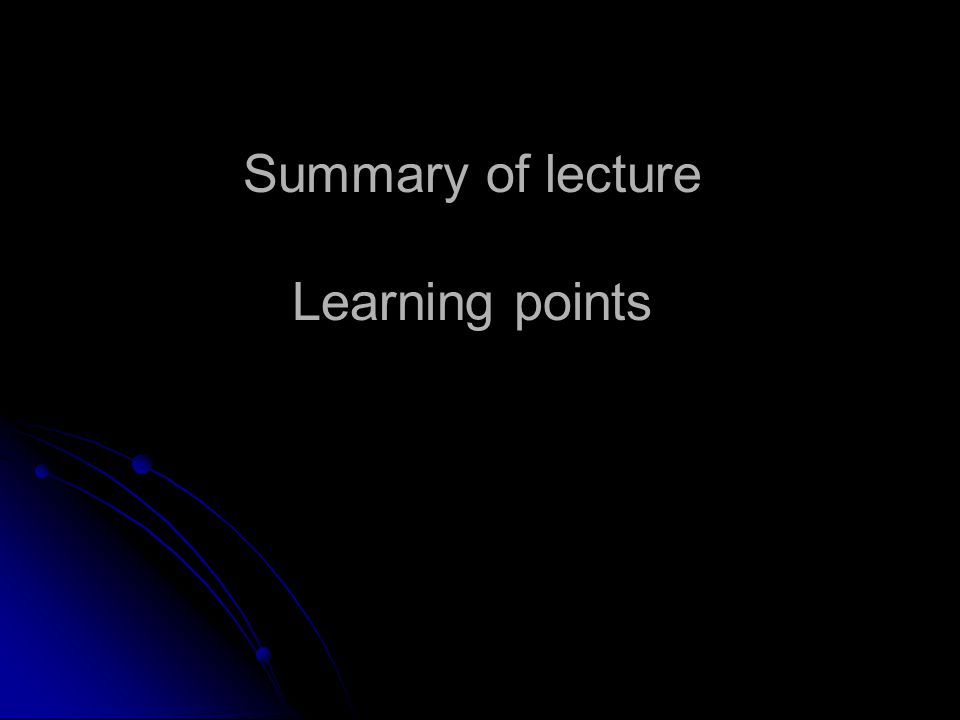 Summary of lecture Learning points