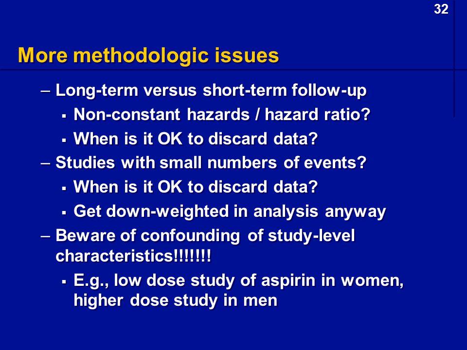 32 More methodologic issues –Long-term versus short-term follow-up  Non-constant hazards / hazard ratio.