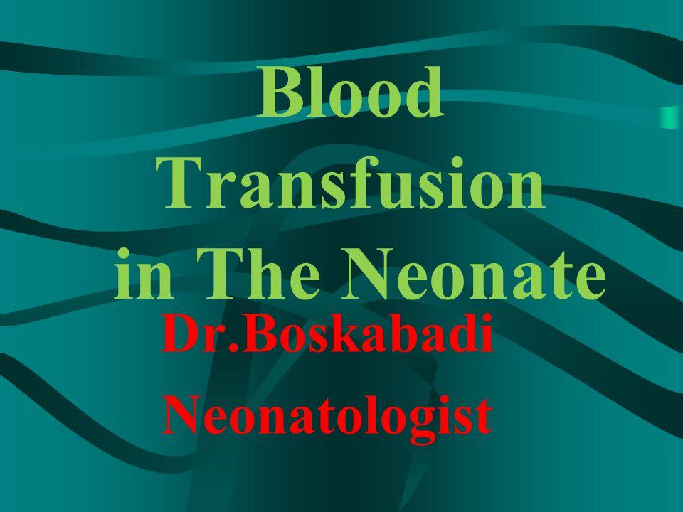 Blood Transfusion in The Neonate Dr.Boskabadi Neonatologist