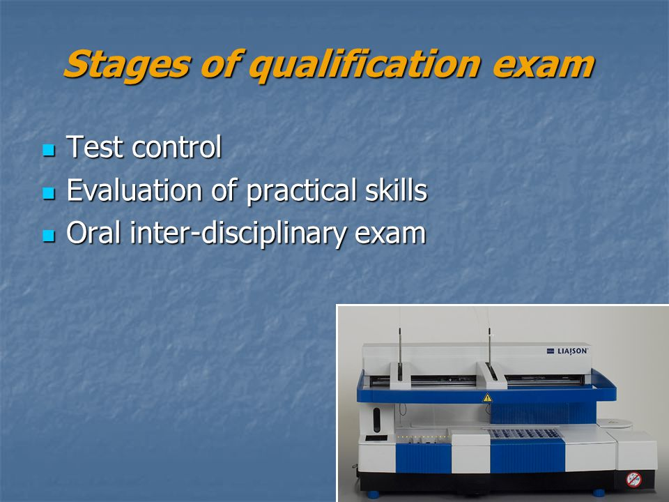 Stages of qualification exam Test control Test control Evaluation of practical skills Evaluation of practical skills Oral inter-disciplinary exam Oral
