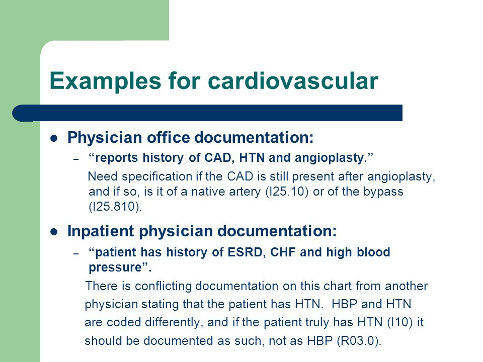 "Examples for cardiovascular Physician office documentation: – ""reports history of CAD, HTN and angioplasty."" Need specification if the CAD is still pr"