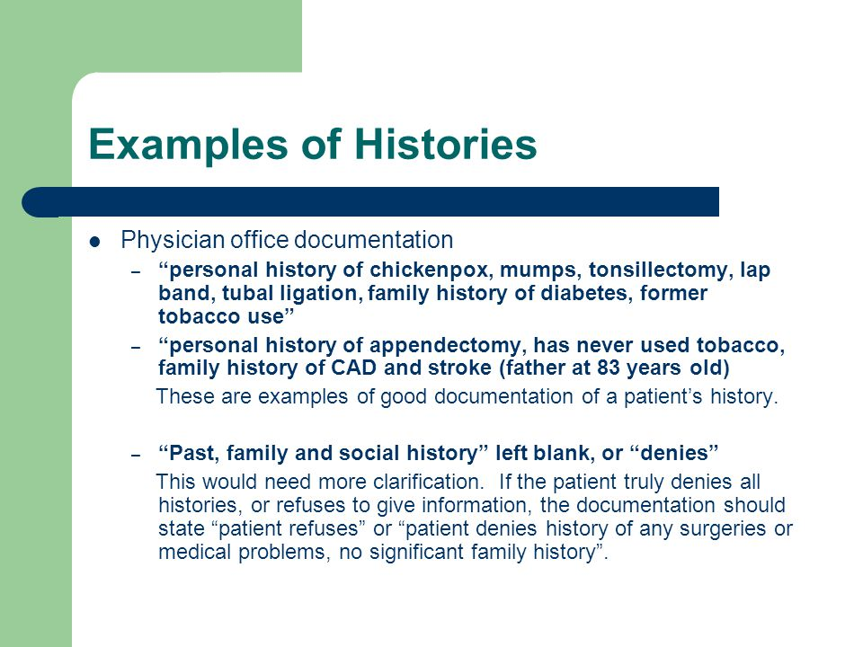 "Examples of Histories Physician office documentation – ""personal history of chickenpox, mumps, tonsillectomy, lap band, tubal ligation, family history"