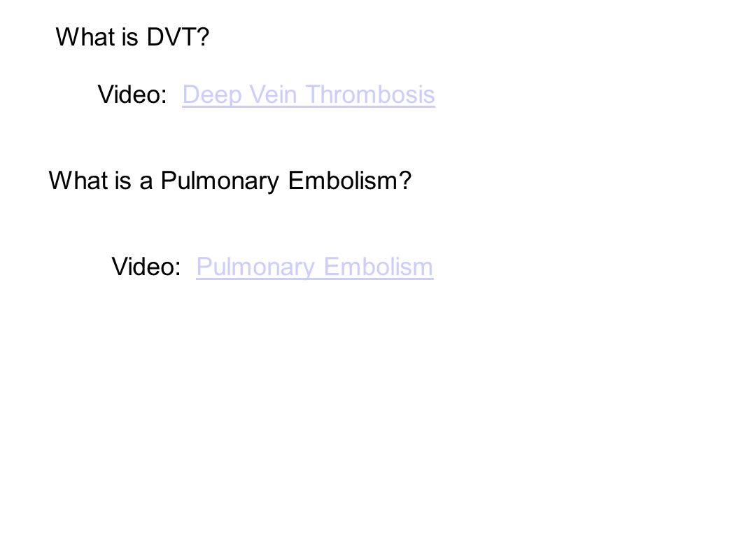 What is DVT.Video: Deep Vein ThrombosisDeep Vein Thrombosis What is a Pulmonary Embolism.