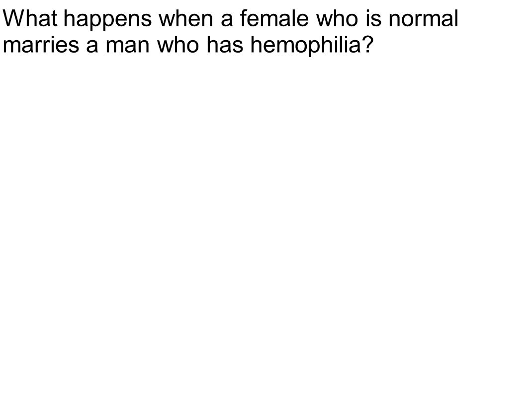 What happens when a female who is normal marries a man who has hemophilia?