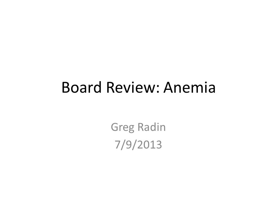 Board Review: Anemia Greg Radin 7/9/2013