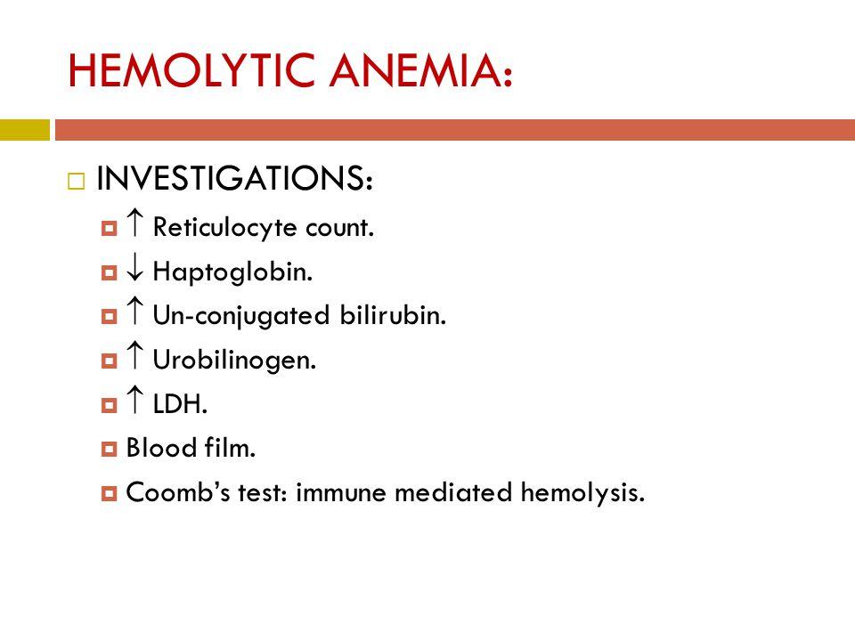 HEMOLYTIC ANEMIA:  INVESTIGATIONS:   Reticulocyte count.