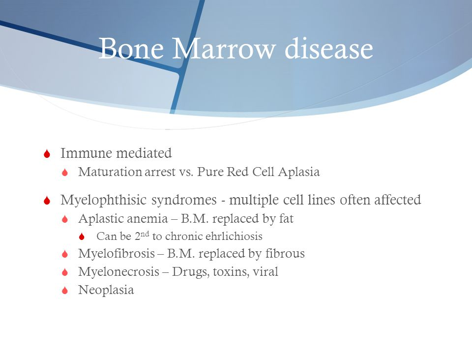 Bone Marrow disease  Immune mediated  Maturation arrest vs. Pure Red Cell Aplasia  Myelophthisic syndromes - multiple cell lines often affected  A