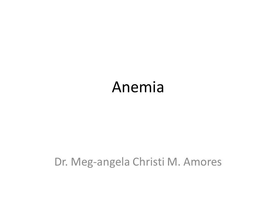Anemia Dr. Meg-angela Christi M. Amores