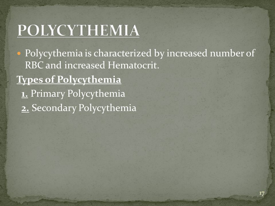 Polycythemia is characterized by increased number of RBC and increased Hematocrit. Types of Polycythemia 1. Primary Polycythemia 2. Secondary Polycyth