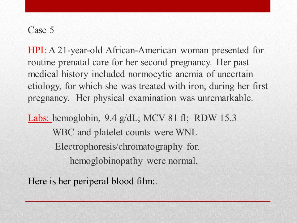 Case 5 HPI: A 21-year-old African-American woman presented for routine prenatal care for her second pregnancy.