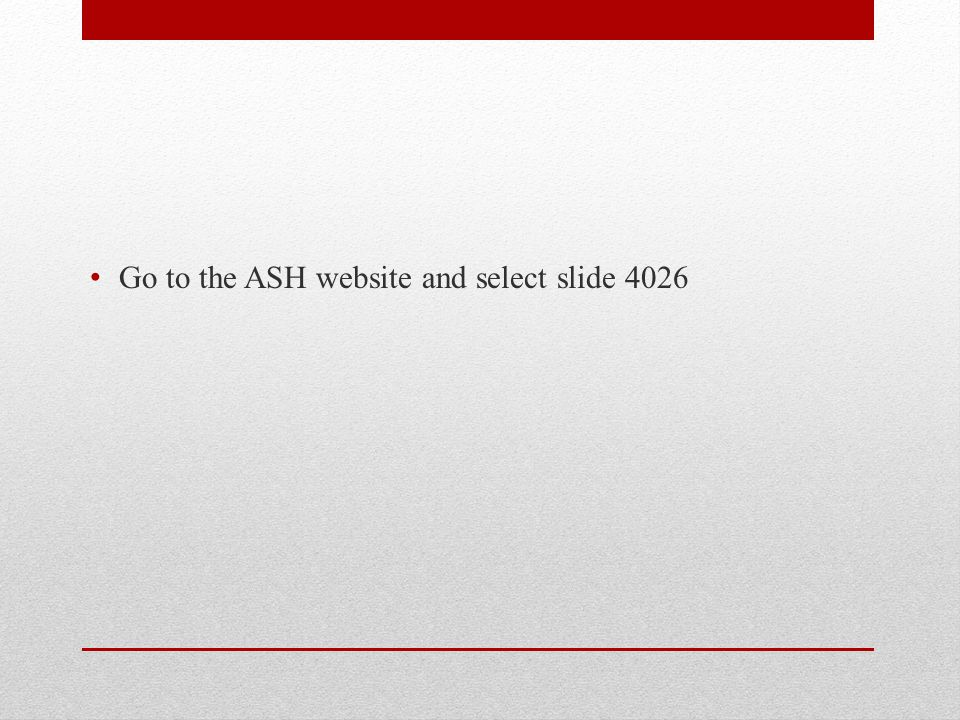 Go to the ASH website and select slide 4026