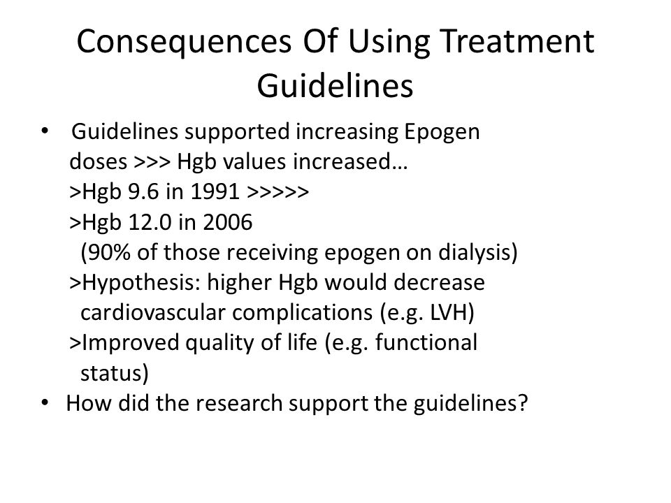 Most Recent KDIGO Guidelines: CKD-HD Use ESA therapy to avoid Hgb below 9.0 Start ESA between 9 & 10.