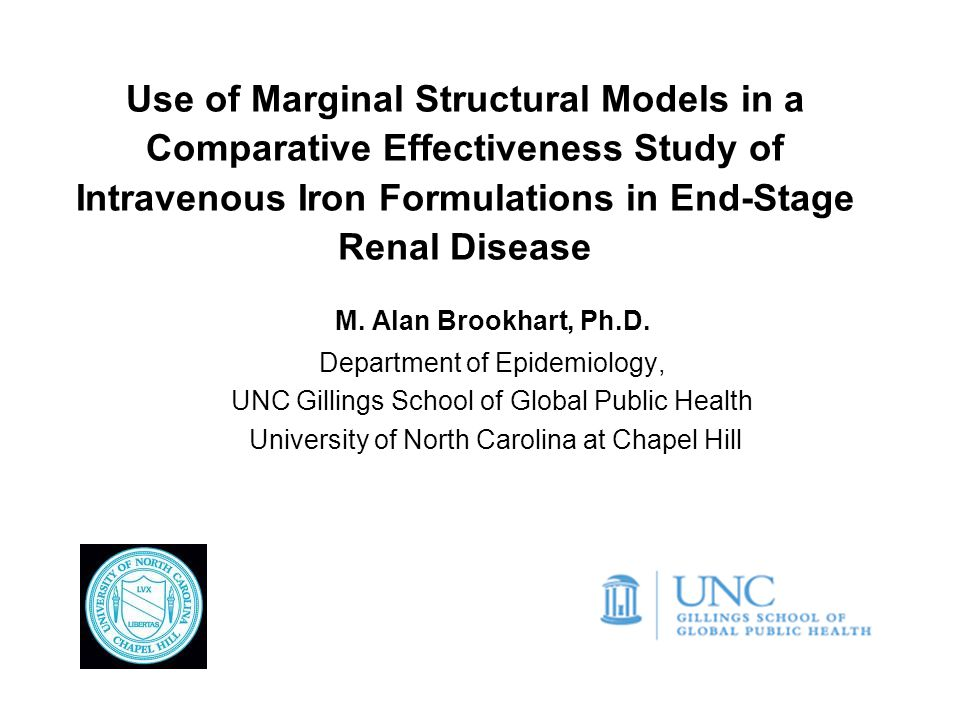 Use of Marginal Structural Models in a Comparative Effectiveness Study of Intravenous Iron Formulations in End-Stage Renal Disease M. Alan Brookhart,