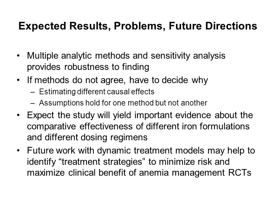 Expected Results, Problems, Future Directions Multiple analytic methods and sensitivity analysis provides robustness to finding If methods do not agre