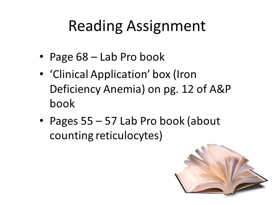 Reading Assignment Page 68 – Lab Pro book 'Clinical Application' box (Iron Deficiency Anemia) on pg.