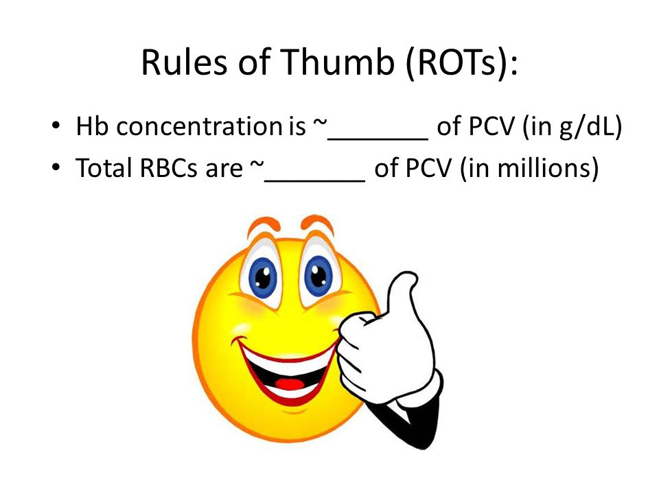 Rules of Thumb (ROTs): Hb concentration is ~_______ of PCV (in g/dL) Total RBCs are ~_______ of PCV (in millions)