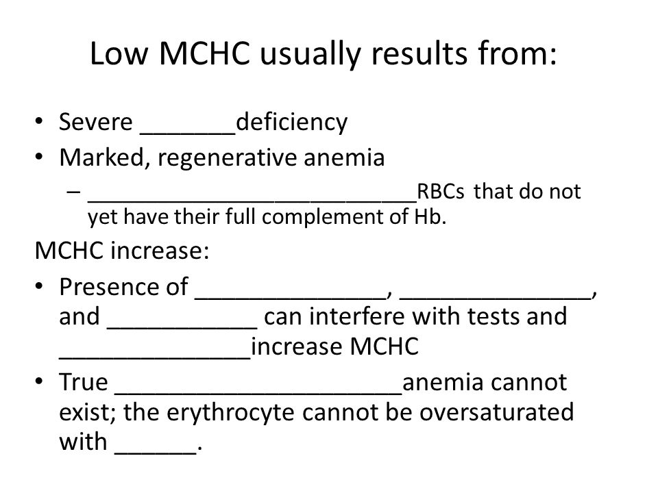 Low MCHC usually results from: Severe _______deficiency Marked, regenerative anemia – ____________________________RBCs that do not yet have their full