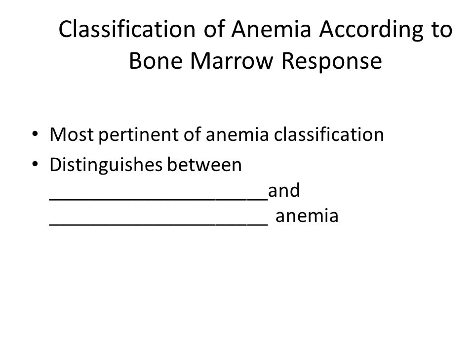 Classification of Anemia According to Bone Marrow Response Most pertinent of anemia classification Distinguishes between _____________________and ____