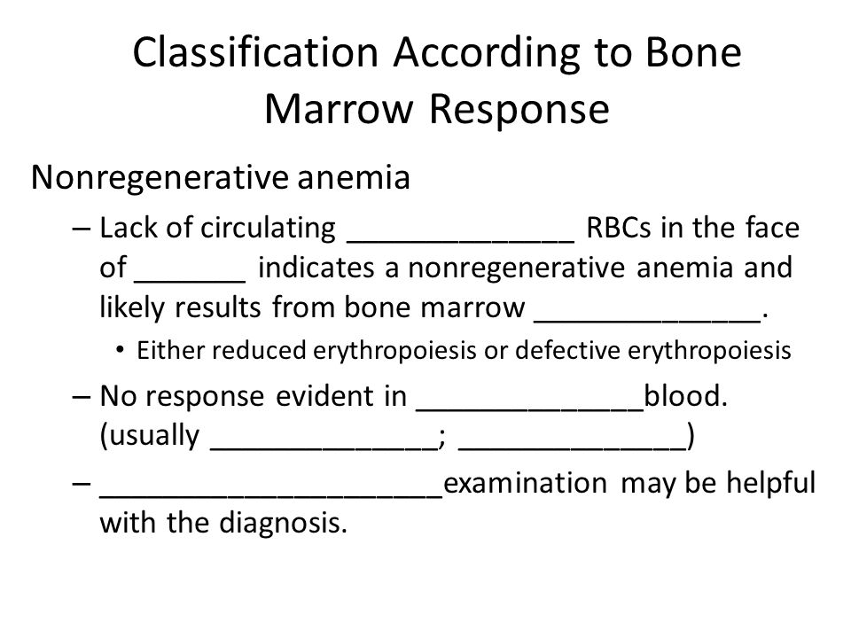 Classification According to Bone Marrow Response Nonregenerative anemia – Lack of circulating ______________ RBCs in the face of _______ indicates a n