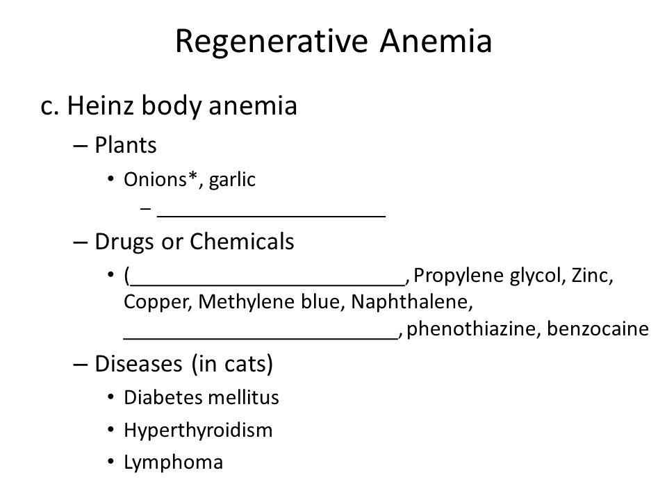 Regenerative Anemia c. Heinz body anemia – Plants Onions*, garlic –______________________ – Drugs or Chemicals ( ______________________, Propylene gly