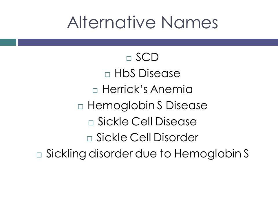 Alternative Names  SCD  HbS Disease  Herrick's Anemia  Hemoglobin S Disease  Sickle Cell Disease  Sickle Cell Disorder  Sickling disorder due t