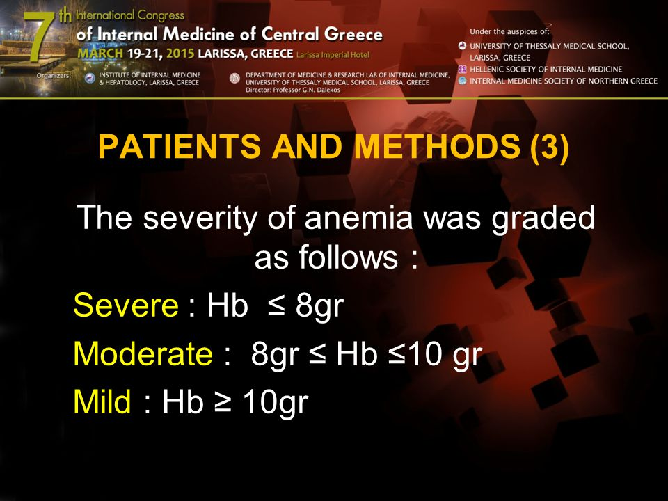 PATIENTS AND METHODS (3) The severity of anemia was graded as follows : Severe : Hb ≤ 8gr Moderate : 8gr ≤ Hb ≤10 gr Mild : Hb ≥ 10gr
