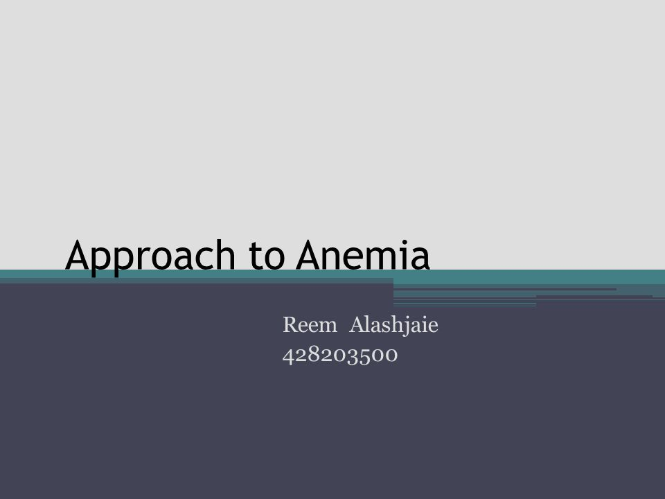 Approach to Anemia Reem Alashjaie 428203500