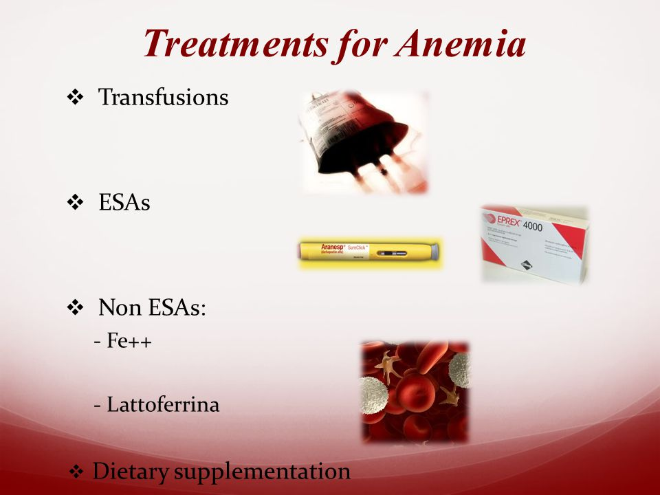  Transfusions  ESAs  Non ESAs: - Fe++ - Lattoferrina  Dietary supplementation Treatments for Anemia
