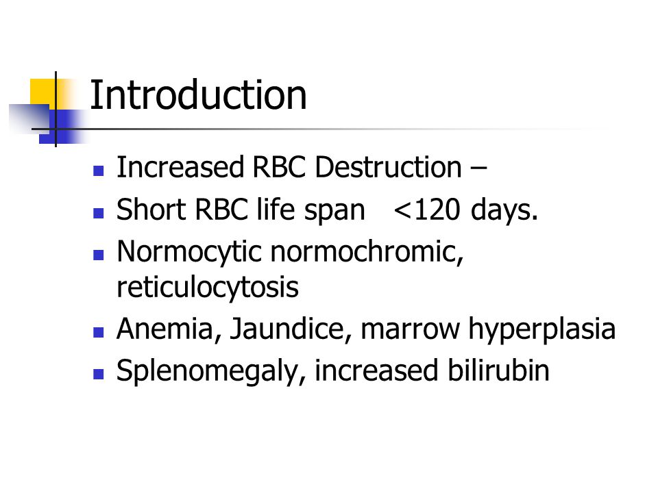 Introduction Increased RBC Destruction – Short RBC life span <120 days.