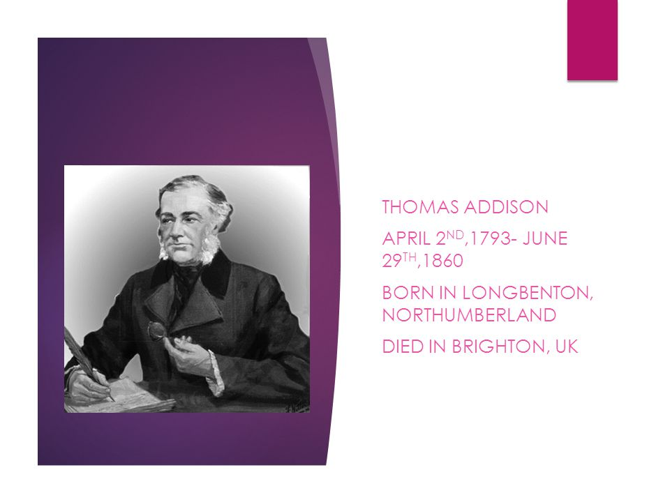 THOMAS ADDISON APRIL 2 ND,1793- JUNE 29 TH,1860 BORN IN LONGBENTON, NORTHUMBERLAND DIED IN BRIGHTON, UK