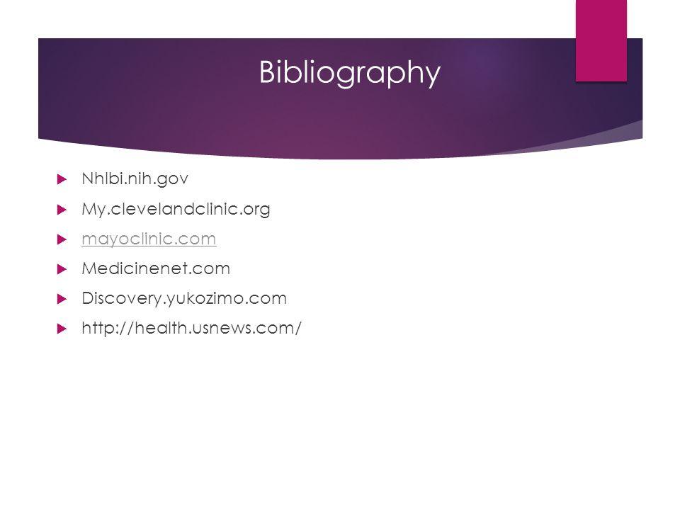 Bibliography  Nhlbi.nih.gov  My.clevelandclinic.org  mayoclinic.com mayoclinic.com  Medicinenet.com  Discovery.yukozimo.com  http://health.usnews.com/