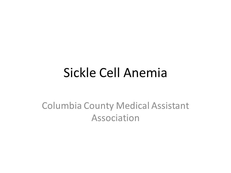 Sickle Cell Anemia Columbia County Medical Assistant Association