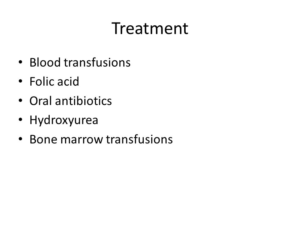 Treatment Blood transfusions Folic acid Oral antibiotics Hydroxyurea Bone marrow transfusions