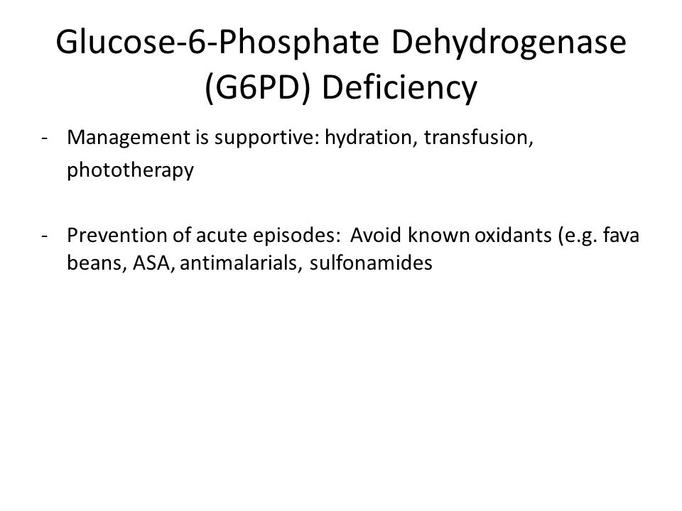 -Management is supportive: hydration, transfusion, phototherapy -Prevention of acute episodes: Avoid known oxidants (e.g.