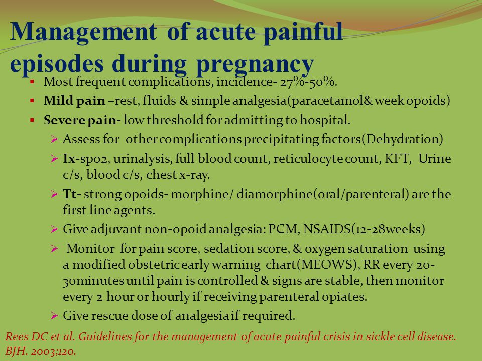 Management of acute painful episodes during pregnancy  Most frequent complications, incidence- 27%-50%.