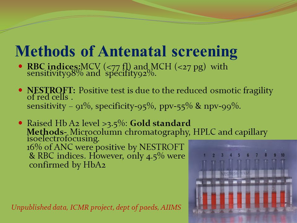 Methods of Antenatal screening RBC indices:MCV (<77 fl) and MCH (<27 pg) with sensitivity98% and specifity92%.